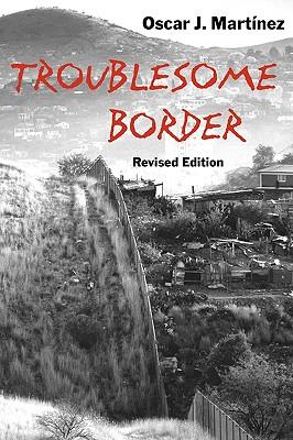 Troublesome Border By Martinez, Oscar J.